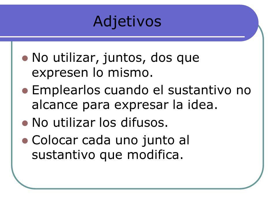 Adjetivos No utilizar, juntos, dos que expresen lo mismo. Emplearlos cuando el sustantivo no alcance para expresar la idea. No utilizar los difusos. C
