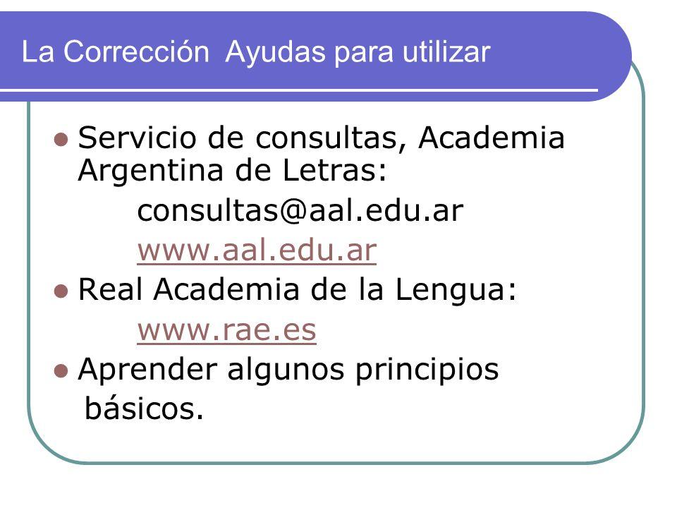 La Corrección Ayudas para utilizar Servicio de consultas, Academia Argentina de Letras: consultas@aal.edu.ar www.aal.edu.ar Real Academia de la Lengua