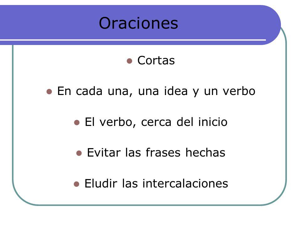 Oraciones Cortas En cada una, una idea y un verbo El verbo, cerca del inicio Evitar las frases hechas Eludir las intercalaciones