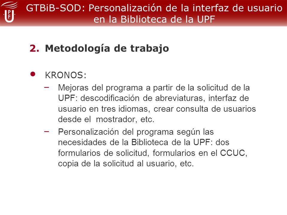 GTBiB-SOD: Personalización de la interfaz de usuario en la Biblioteca de la UPF 2.Metodología de trabajo KRONOS: – Mejoras del programa a partir de la solicitud de la UPF: descodificación de abreviaturas, interfaz de usuario en tres idiomas, crear consulta de usuarios desde el mostrador, etc.