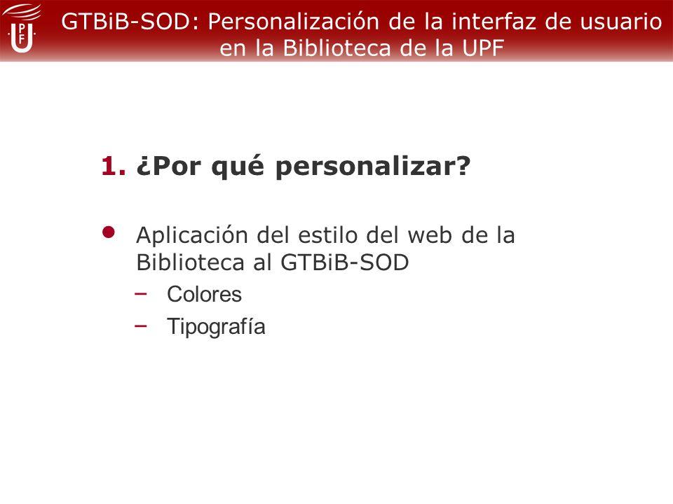 GTBiB-SOD: Personalización de la interfaz de usuario en la Biblioteca de la UPF 2.Metodología de trabajo Creación de un grupo de trabajo formado por: – Responsable de préstamo interbibliotecario – Responsable del web de la Biblioteca – Servicio de Informática (dos informáticos)