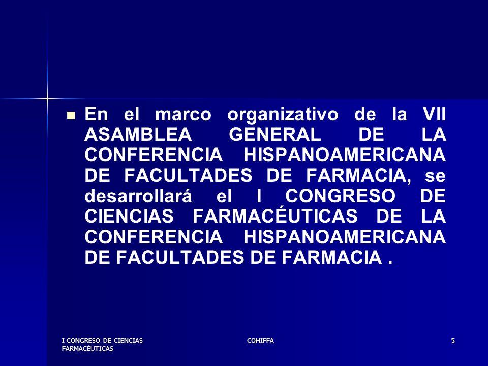 I CONGRESO DE CIENCIAS FARMACÉUTICAS COHIFFA6 Promover mediante un enfoque multidisciplinario el conocimiento y avances de las ciencias farmacéuticas en Hispanoamérica.