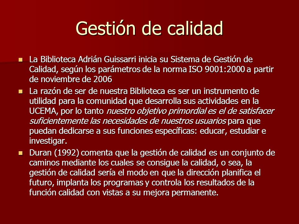 Gestión de calidad La Biblioteca Adrián Guissarri inicia su Sistema de Gestión de Calidad, según los parámetros de la norma ISO 9001:2000 a partir de