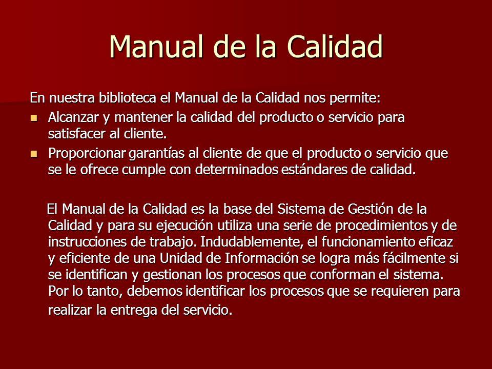 Manual de la Calidad En nuestra biblioteca el Manual de la Calidad nos permite: Alcanzar y mantener la calidad del producto o servicio para satisfacer