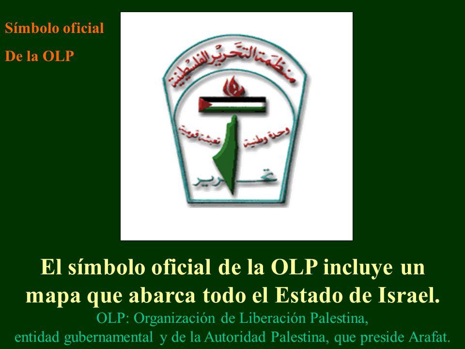 El símbolo oficial de la OLP incluye un mapa que abarca todo el Estado de Israel. OLP: Organización de Liberación Palestina, entidad gubernamental y d