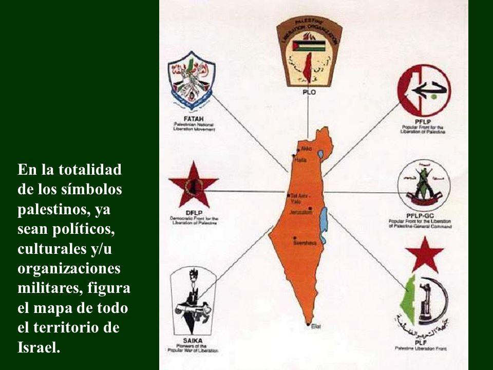 En la totalidad de los símbolos palestinos, ya sean políticos, culturales y/u organizaciones militares, figura el mapa de todo el territorio de Israel.