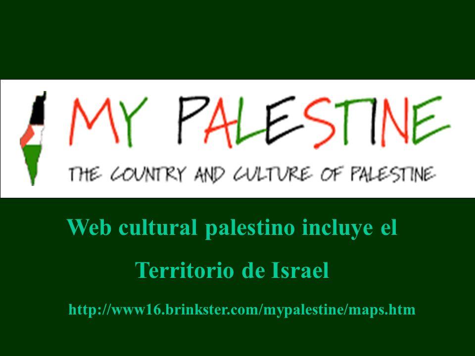 http://www16.brinkster.com/mypalestine/maps.htm Web cultural palestino incluye el Territorio de Israel