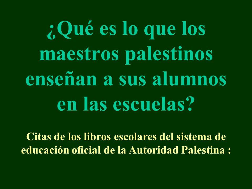 ¿Qué es lo que los maestros palestinos enseñan a sus alumnos en las escuelas? Citas de los libros escolares del sistema de educación oficial de la Aut