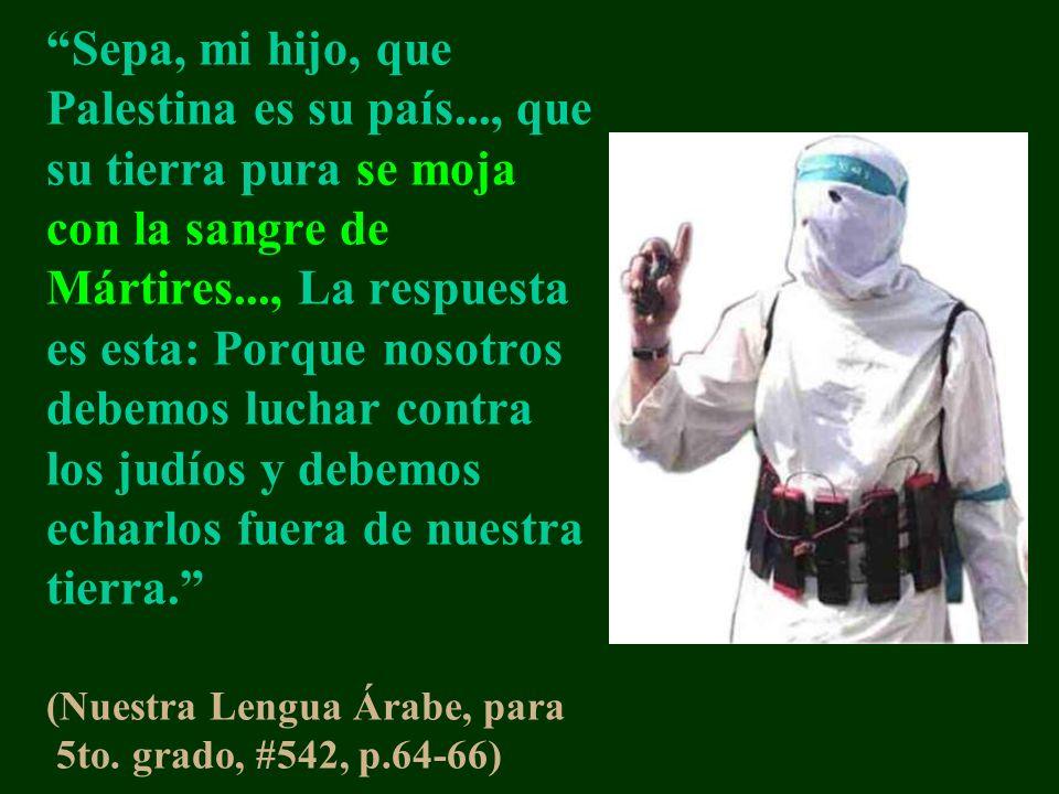 Sepa, mi hijo, que Palestina es su país..., que su tierra pura se moja con la sangre de Mártires..., La respuesta es esta: Porque nosotros debemos luchar contra los judíos y debemos echarlos fuera de nuestra tierra.