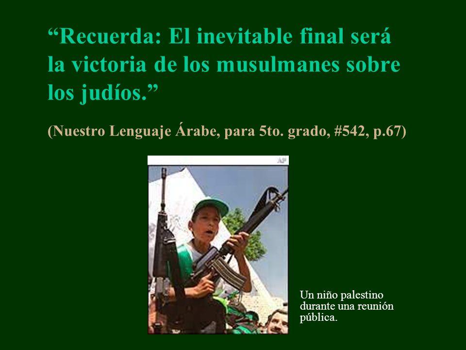 Recuerda: El inevitable final será la victoria de los musulmanes sobre los judíos. (Nuestro Lenguaje Árabe, para 5to. grado, #542, p.67) Un niño pales