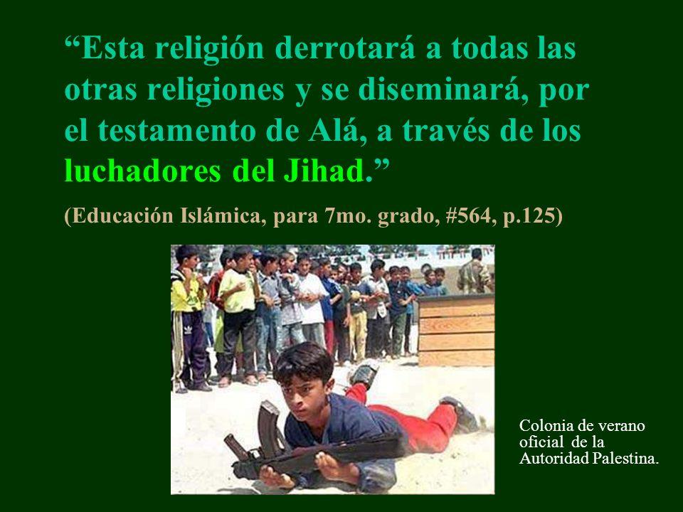 Esta religión derrotará a todas las otras religiones y se diseminará, por el testamento de Alá, a través de los luchadores del Jihad. (Educación Islám