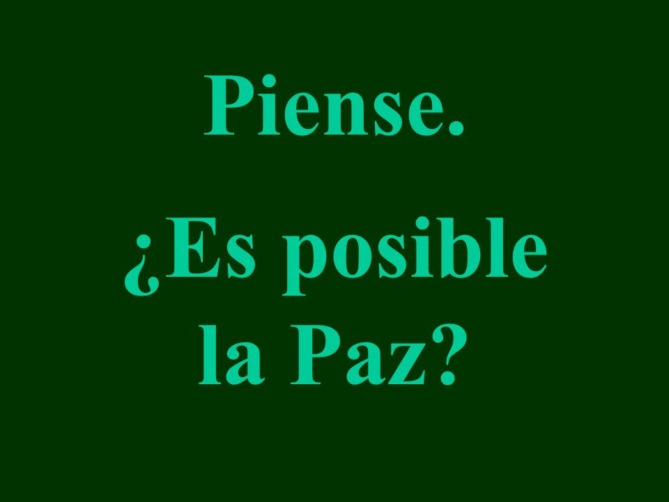Piense. ¿Es posible la Paz?