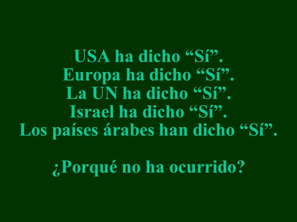 USA ha dicho Sí. Europa ha dicho Sí. La UN ha dicho Sí. Israel ha dicho Sí. Los países árabes han dicho Sí. ¿Porqué no ha ocurrido?