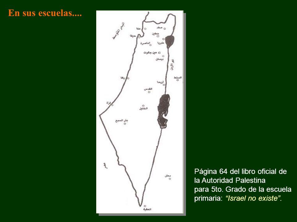 Página 64 del libro oficial de la Autoridad Palestina para 5to. Grado de la escuela primaria: Israel no existe. En sus escuelas....