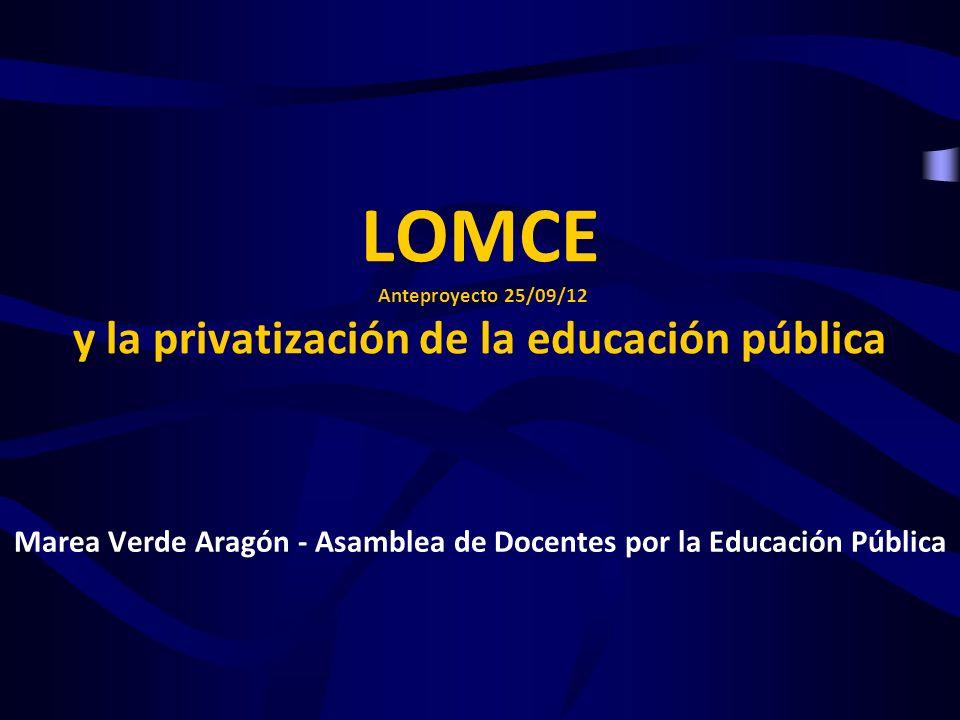 LOMCE Anteproyecto 25/09/12 y la privatización de la educación pública Marea Verde Aragón - Asamblea de Docentes por la Educación Pública