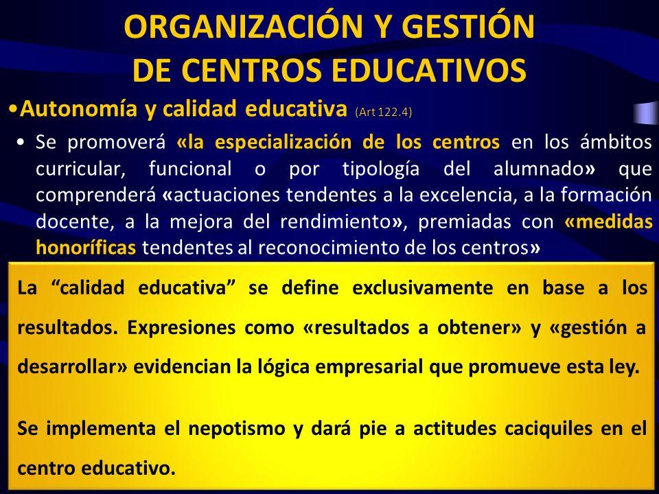 ORGANIZACIÓN Y GESTIÓN DE CENTROS EDUCATIVOS Autonomía y calidad educativa (Art 122.4) Se promoverá «la especialización de los centros en los ámbitos