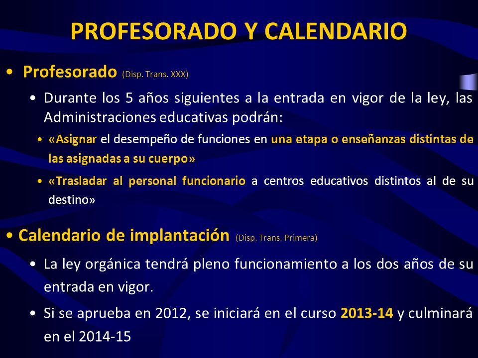 PROFESORADO Y CALENDARIO Profesorado (Disp. Trans. XXX) Durante los 5 años siguientes a la entrada en vigor de la ley, las Administraciones educativas