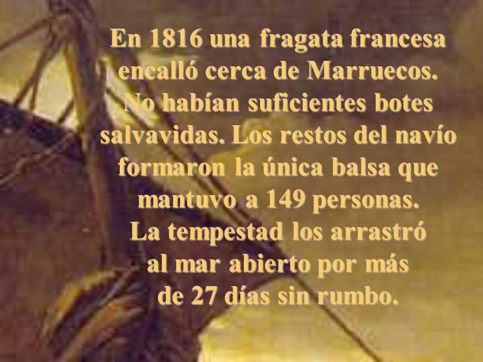 En 1816 una fragata francesa encalló cerca de Marruecos.