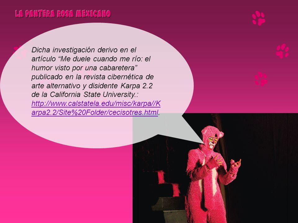 La Pantera Rosa Mexicano fue seleccionada en el IX Festival Internacional de Monólogos, teniendo una gira por Culiacán, Mazatlán, Durango, Monterrey, Colima y Morelia.
