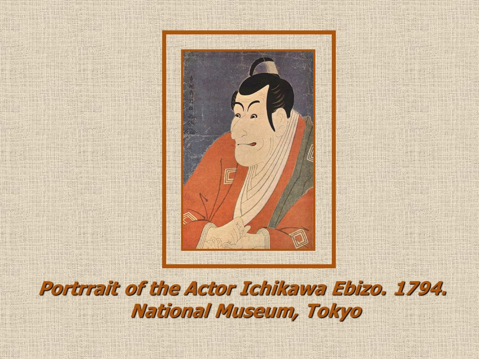 Portrrait of the Actor Ichikawa Ebizo. 1794. National Museum, Tokyo National Museum, Tokyo