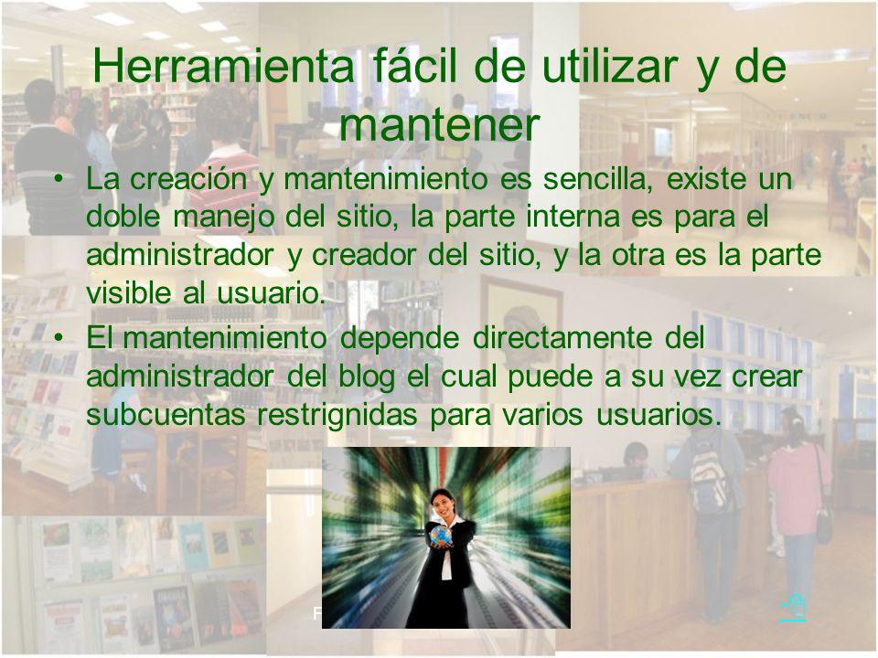F. Terrazas faterraza@uach.mx Herramienta fácil de utilizar y de mantener La creación y mantenimiento es sencilla, existe un doble manejo del sitio, l