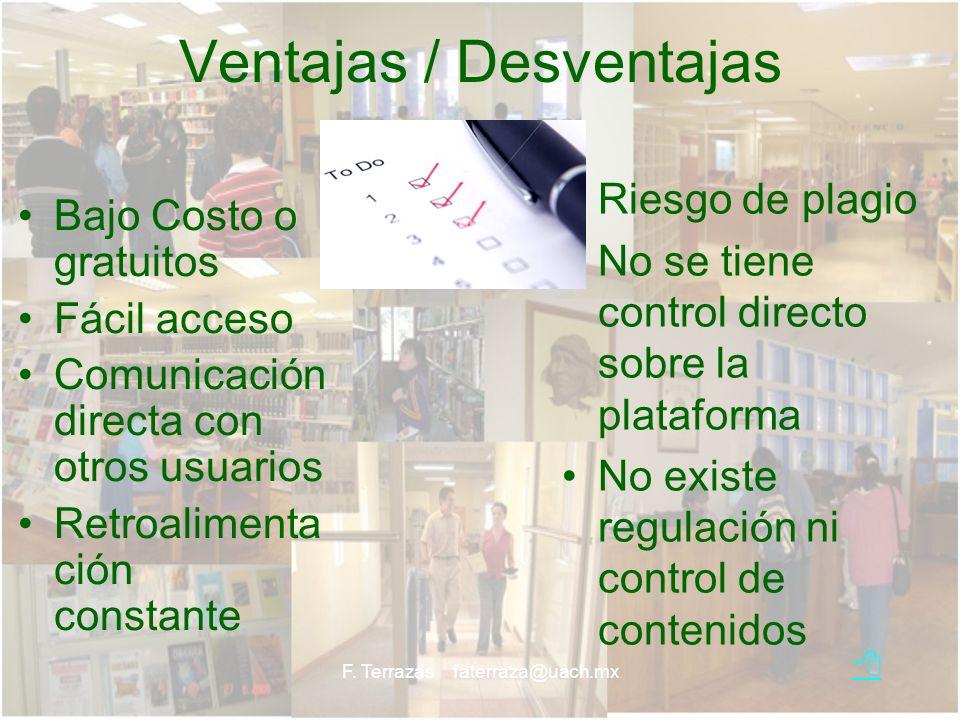F. Terrazas faterraza@uach.mx Ventajas / Desventajas Bajo Costo o gratuitos Fácil acceso Comunicación directa con otros usuarios Retroalimenta ción co