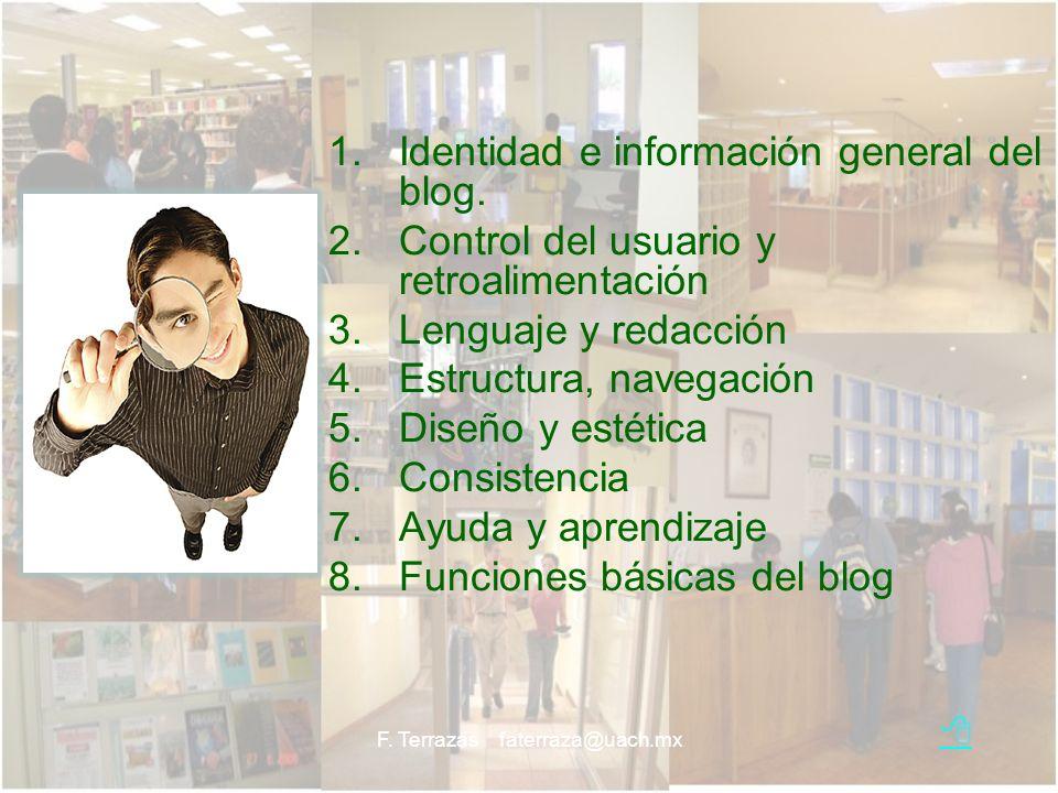 F. Terrazas faterraza@uach.mx 1.Identidad e información general del blog. 2.Control del usuario y retroalimentación 3.Lenguaje y redacción 4.Estructur