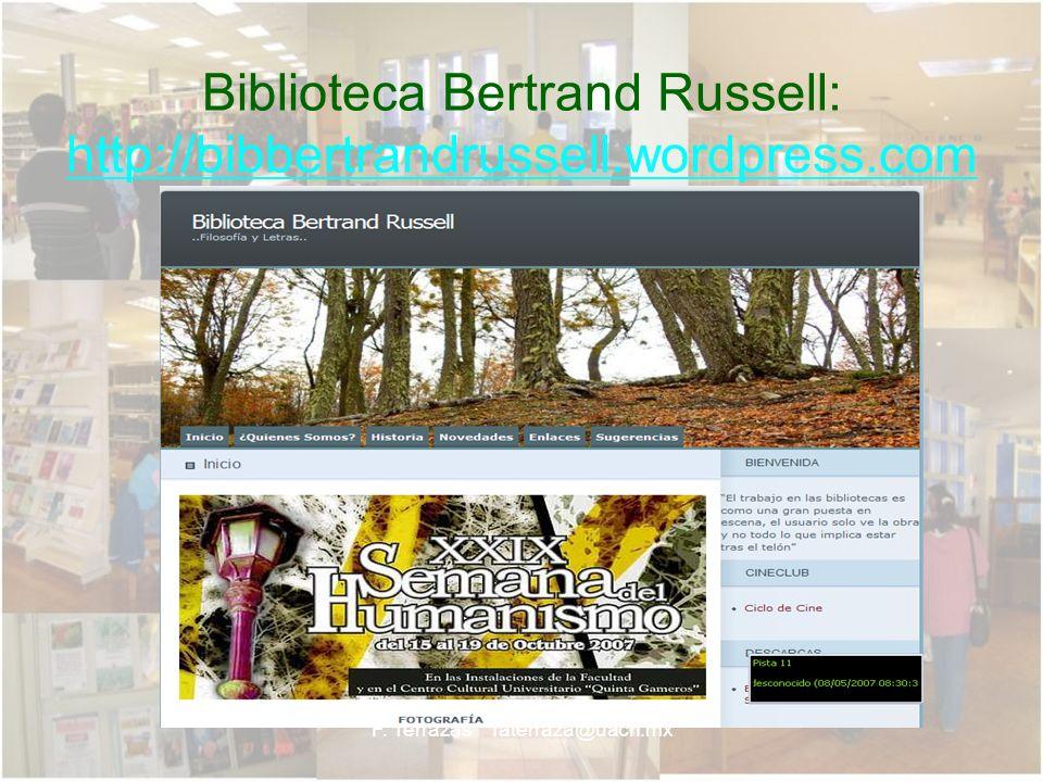 F. Terrazas faterraza@uach.mx Biblioteca Bertrand Russell: http://bibbertrandrussell.wordpress.com http://bibbertrandrussell.wordpress.com