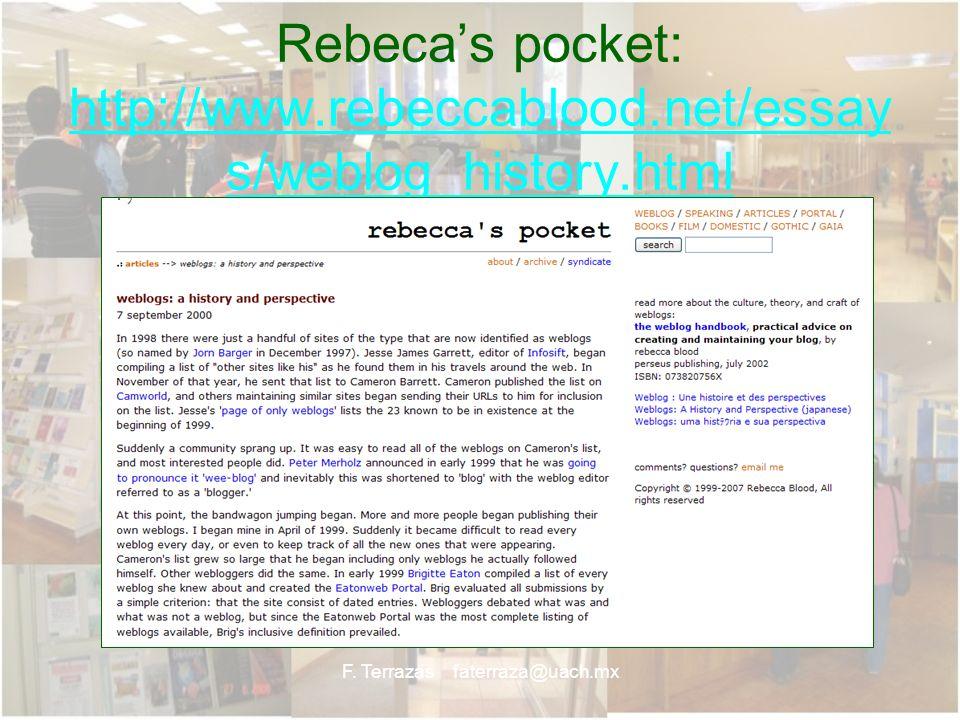 F. Terrazas faterraza@uach.mx Rebecas pocket: http://www.rebeccablood.net/essay s/weblog_history.html http://www.rebeccablood.net/essay s/weblog_histo
