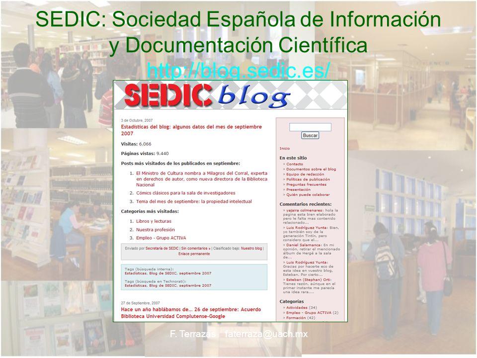 F. Terrazas faterraza@uach.mx SEDIC: Sociedad Española de Información y Documentación Científica http://blog.sedic.es/ http://blog.sedic.es/