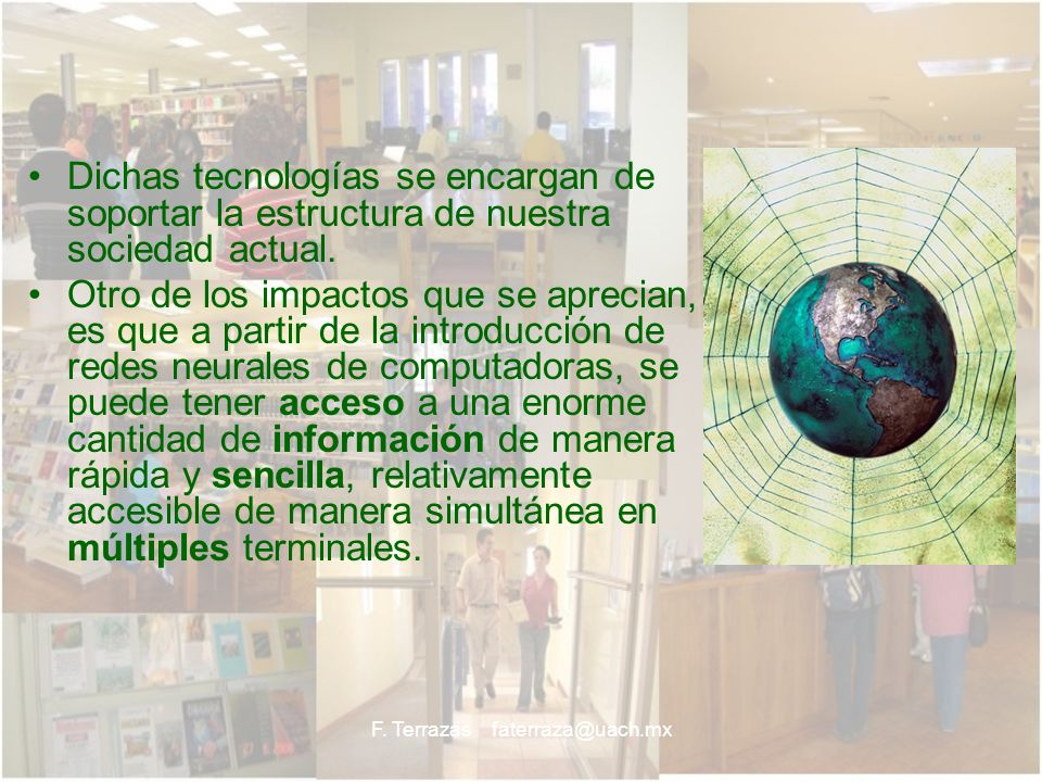 F. Terrazas faterraza@uach.mx Dichas tecnologías se encargan de soportar la estructura de nuestra sociedad actual. Otro de los impactos que se aprecia