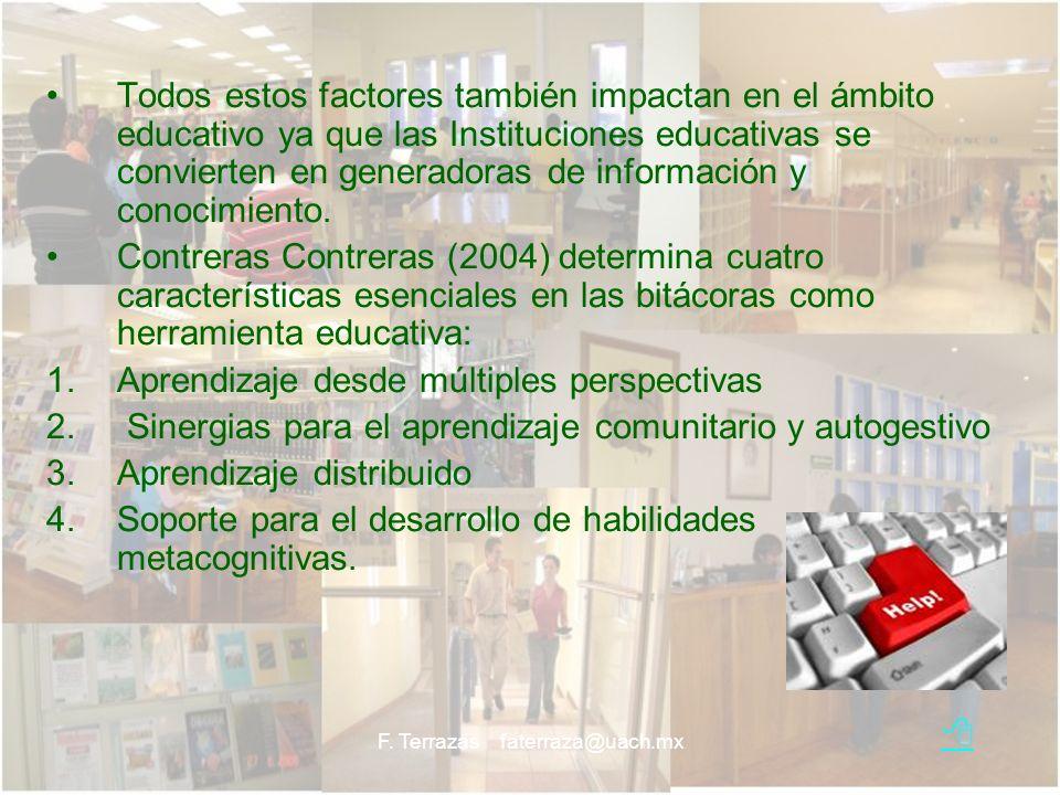 F. Terrazas faterraza@uach.mx Todos estos factores también impactan en el ámbito educativo ya que las Instituciones educativas se convierten en genera