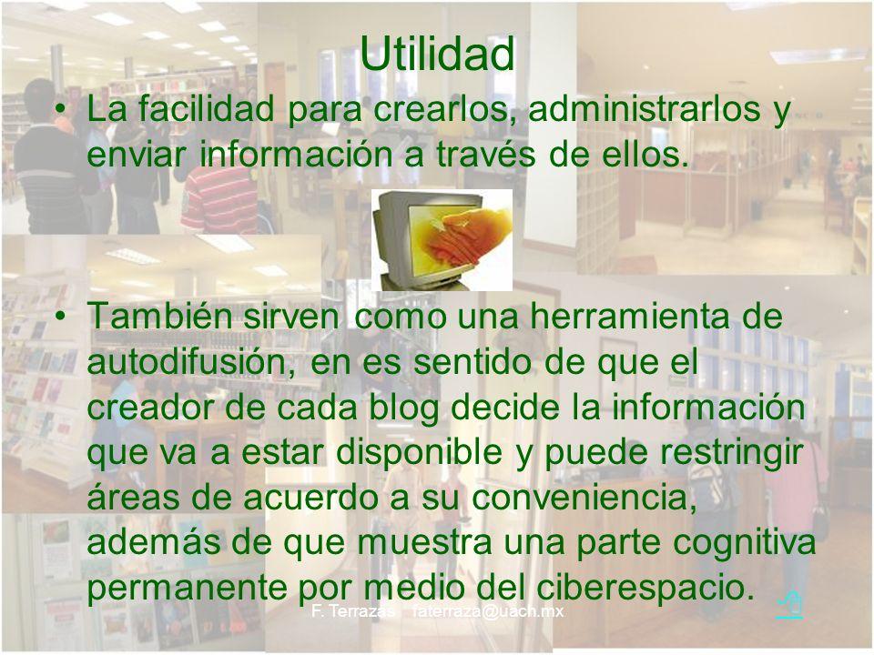 F. Terrazas faterraza@uach.mx Utilidad La facilidad para crearlos, administrarlos y enviar información a través de ellos. También sirven como una herr