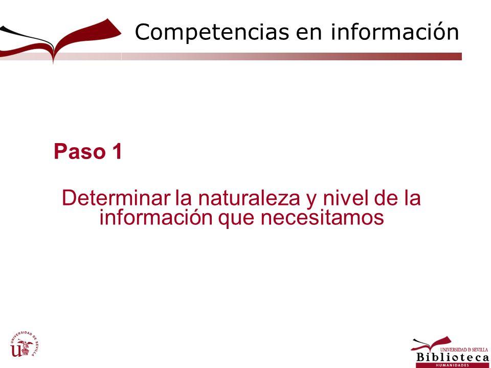 Determinar la naturaleza y nivel de la información que necesitamos Paso 1 Competencias en información