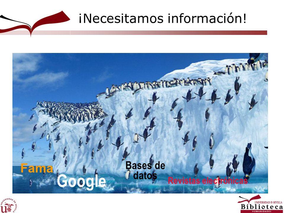 ¡Necesitamos información! Fama Google Bases de datos Revistas electrónicas