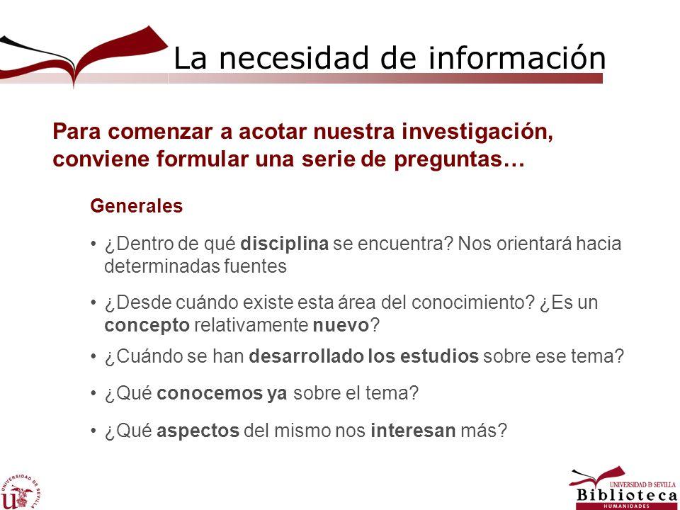 La necesidad de información Para comenzar a acotar nuestra investigación, conviene formular una serie de preguntas… ¿Dentro de qué disciplina se encue