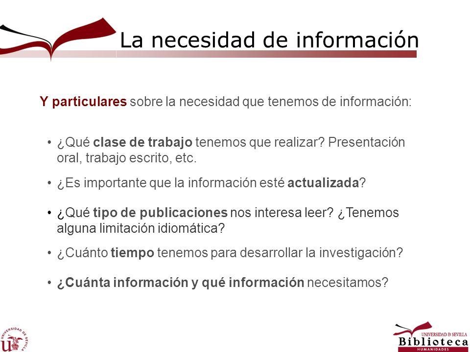 La necesidad de información Y particulares sobre la necesidad que tenemos de información: ¿Qué clase de trabajo tenemos que realizar? Presentación ora