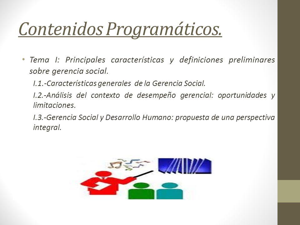 Contenidos Programáticos. Tema I: Principales características y definiciones preliminares sobre gerencia social. I.1.-Características generales de la