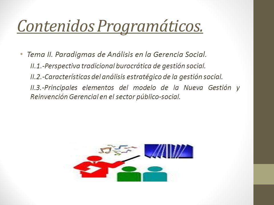 Contenidos Programáticos. Tema II. Paradigmas de Análisis en la Gerencia Social. II.1.-Perspectiva tradicional burocrática de gestión social. II.2.-Ca