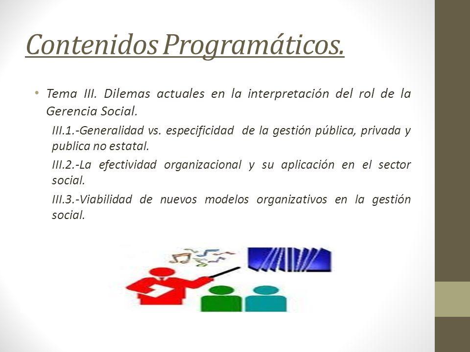 Contenidos Programáticos. Tema III. Dilemas actuales en la interpretación del rol de la Gerencia Social. III.1.-Generalidad vs. especificidad de la ge