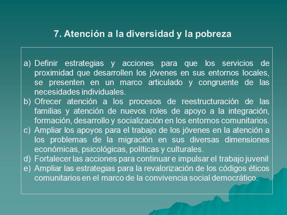 7. Atención a la diversidad y la pobreza a)Definir estrategias y acciones para que los servicios de proximidad que desarrollen los jóvenes en sus ento