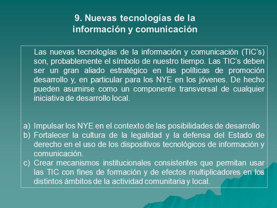 9. Nuevas tecnologías de la información y comunicación Las nuevas tecnologías de la información y comunicación (TICs) son, probablemente el símbolo de