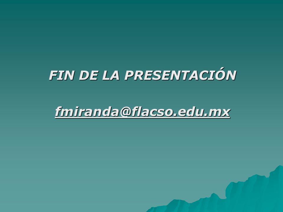 FIN DE LA PRESENTACIÓN fmiranda@flacso.edu.mx