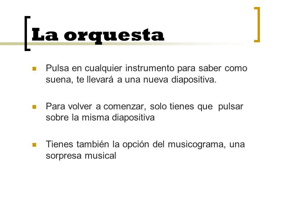 La orquesta Pulsa en cualquier instrumento para saber como suena, te llevará a una nueva diapositiva.