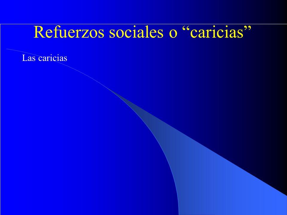 Refuerzos sociales o caricias Las caricias