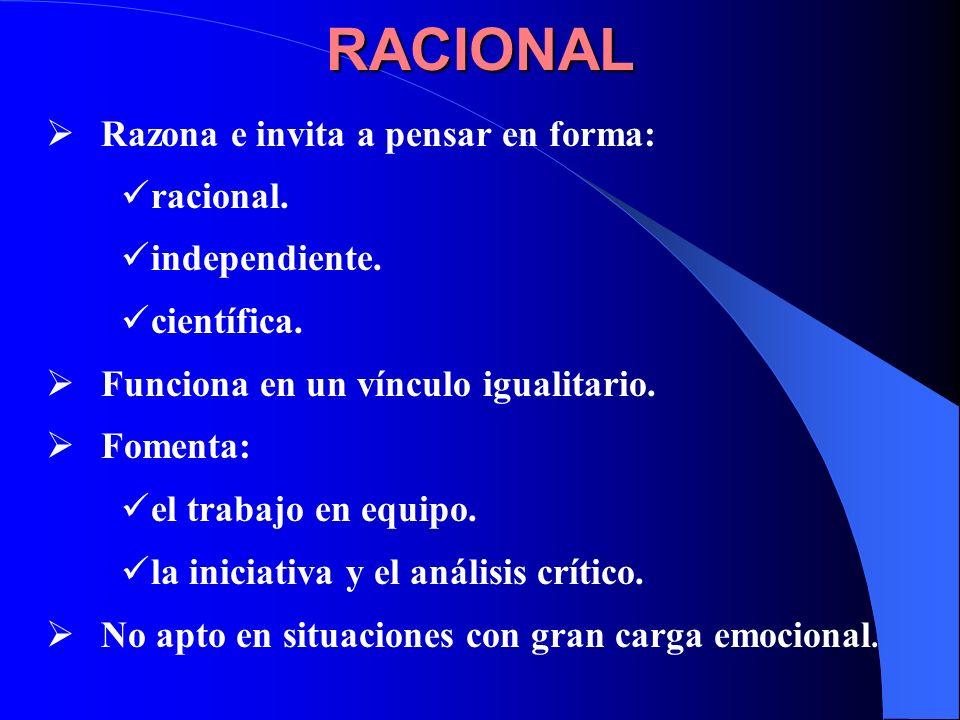 RACIONAL Razona e invita a pensar en forma: racional. independiente. científica. Funciona en un vínculo igualitario. Fomenta: el trabajo en equipo. la