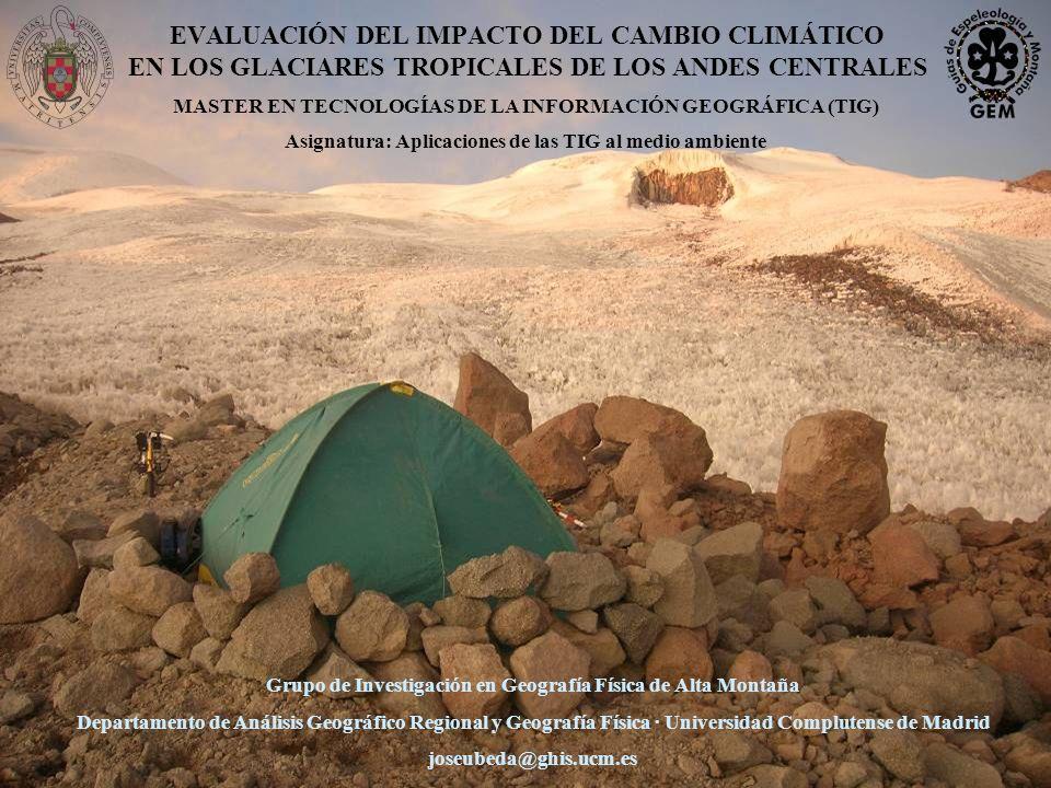EVALUACIÓN DEL IMPACTO DEL CAMBIO CLIMÁTICO EN LOS GLACIARES TROPICALES DE LOS ANDES CENTRALES Grupo de Investigación en Geografía Física de Alta Mont