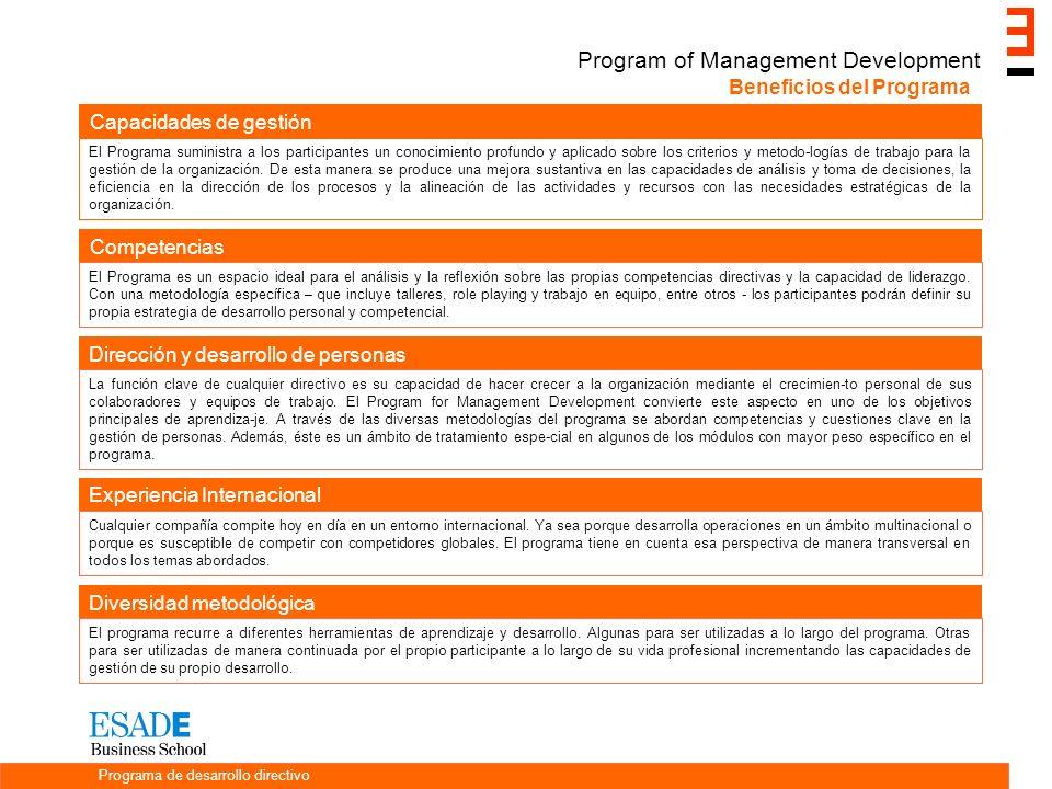 Beneficios del Programa Programa de desarrollo directivo Program of Management Development Capacidades de gestión Competencias El Programa es un espacio ideal para el análisis y la reexión sobre las propias competencias directivas y la capacidad de liderazgo.