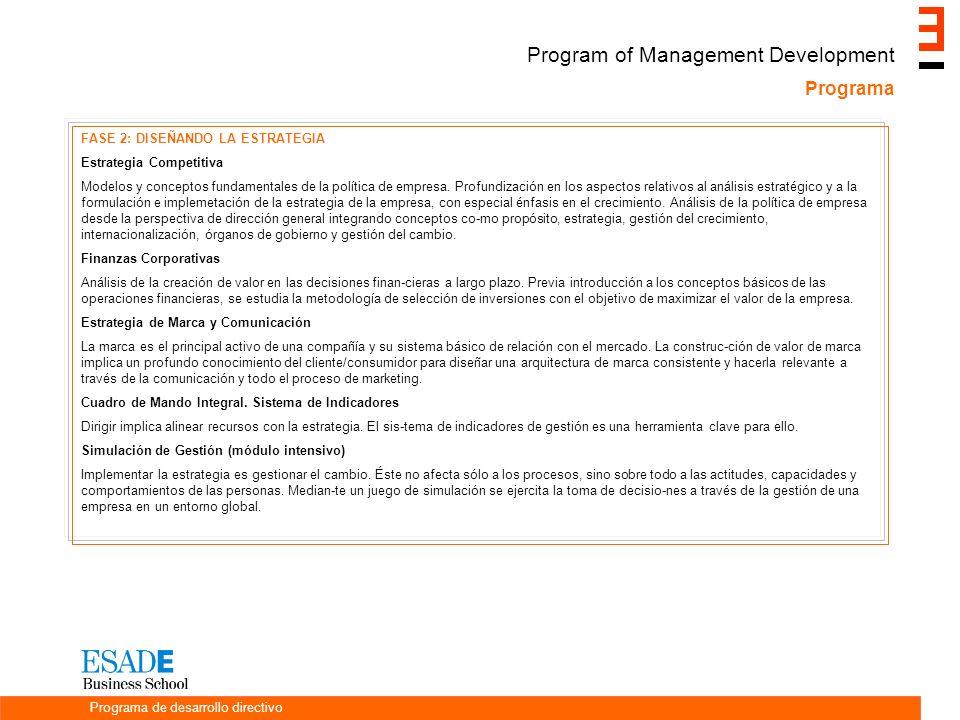 Programa Programa de desarrollo directivo Program of Management Development FASE 2: DISEÑANDO LA ESTRATEGIA Estrategia Competitiva Modelos y conceptos fundamentales de la política de empresa.