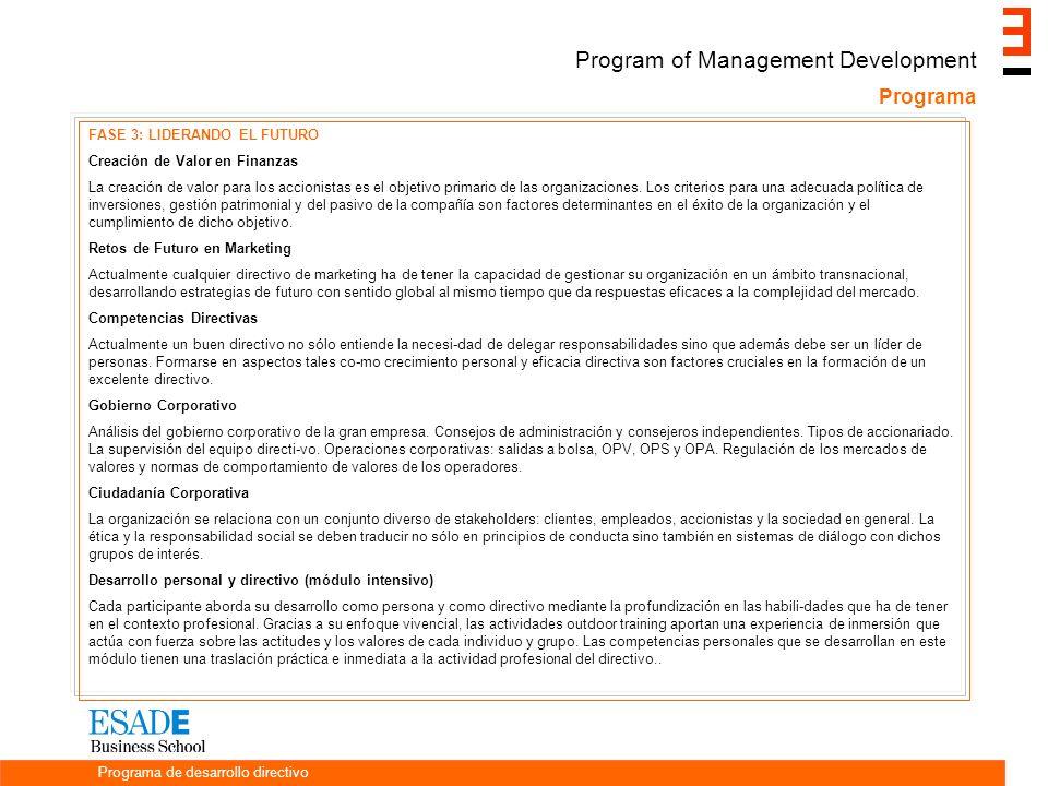 Programa Programa de desarrollo directivo Program of Management Development FASE 3: LIDERANDO EL FUTURO Creación de Valor en Finanzas La creación de valor para los accionistas es el objetivo primario de las organizaciones.